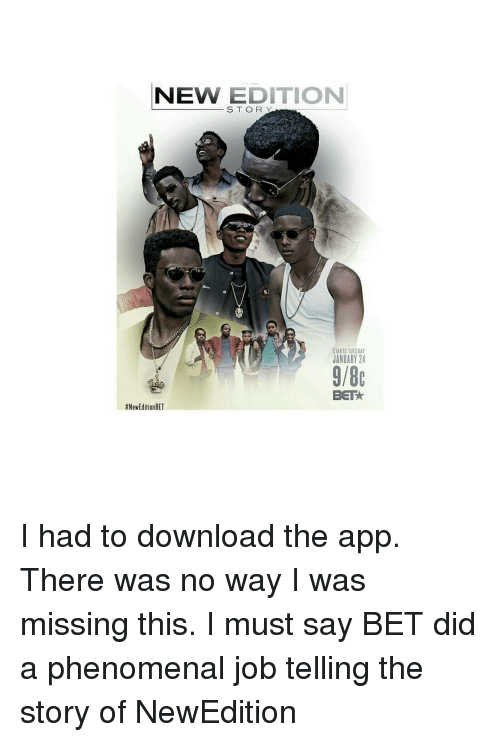 New Edition Bet: NEW EDITION  STARTS TUESDAY  JANUARY 24  9/8c  BETA  #New Edition BET I had to download the app. There was no way I was missing this. I must say BET did a phenomenal job telling the story of NewEdition