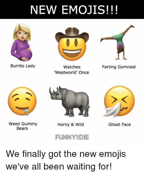 Westworld: NEW EMOJIS!!!  Burrito Lady  Watches  Farting Gymnast  'Westworld' Once  Weed Gummy  Horny & Wild  Ghost Face  Bears  FUNNY DIE We finally got the new emojis we've all been waiting for!
