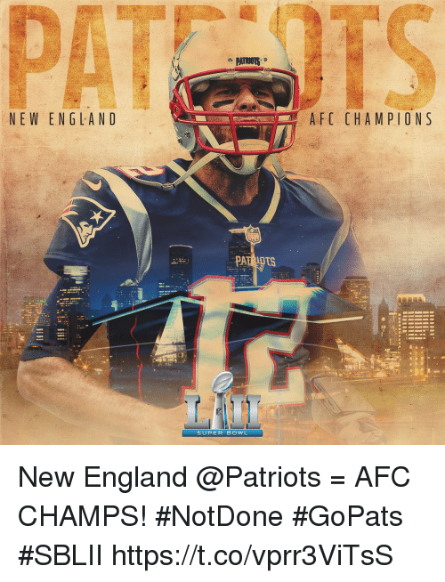 England, Memes, and New England Patriots: NEW EN GLAND  AFC CHAM PIONS  PA  SUPER BOWL New England @Patriots = AFC CHAMPS! #NotDone #GoPats #SBLII https://t.co/vprr3ViTsS