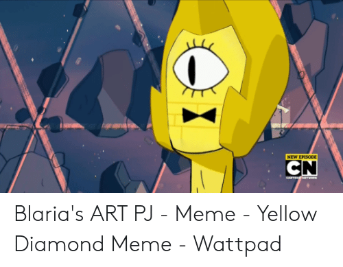 Pj Meme: NEW EPESODE  CN Blaria's ART PJ - Meme - Yellow Diamond Meme - Wattpad