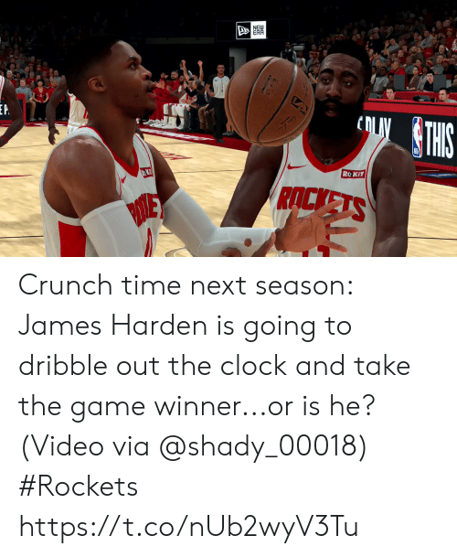 rockets: NEW  ERR  cOLTHIS  P  ROKIT  RACKETS Crunch time next season:   James Harden is going to dribble out the clock and take the game winner...or is he?  (Video via @shady_00018) #Rockets  https://t.co/nUb2wyV3Tu