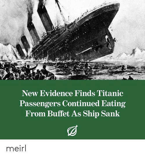 Passengers: New Evidence Finds Titanic  Passengers Continued Eating  From Buffet As Ship Sank meirl