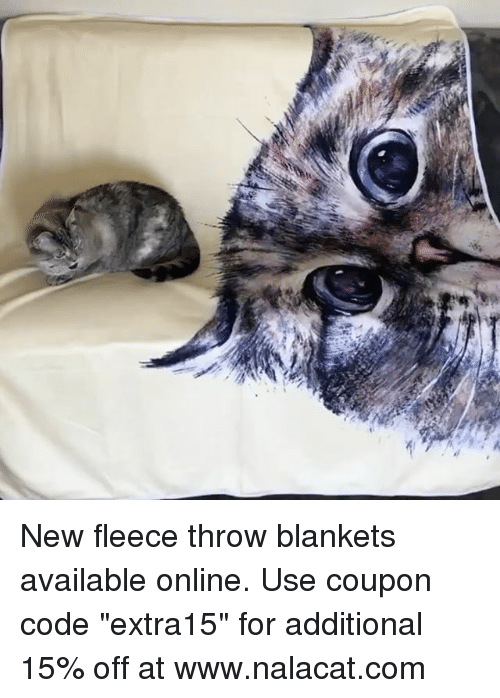 """Memes, 🤖, and Com: New fleece throw blankets available online. Use coupon code """"extra15"""" for additional 15% off at www.nalacat.com"""