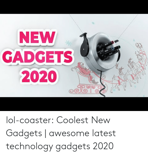 latest: NEW  GADGETS  2020 lol-coaster:  Coolest New Gadgets | awesome latest technology gadgets 2020
