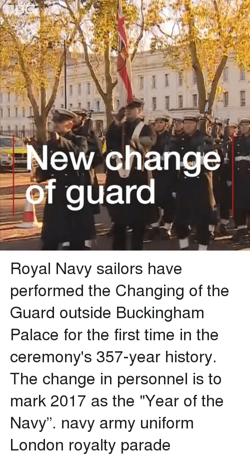 """royal navy: New Ghange  f guard Royal Navy sailors have performed the Changing of the Guard outside Buckingham Palace for the first time in the ceremony's 357-year history. The change in personnel is to mark 2017 as the """"Year of the Navy"""". navy army uniform London royalty parade"""