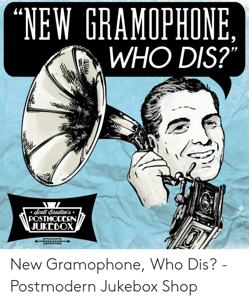 "Postmodern Jukebox: (""NEW GRAMOPHONE,  WHO DIS?""  Scatt Bradlee's  POSTMODERN  