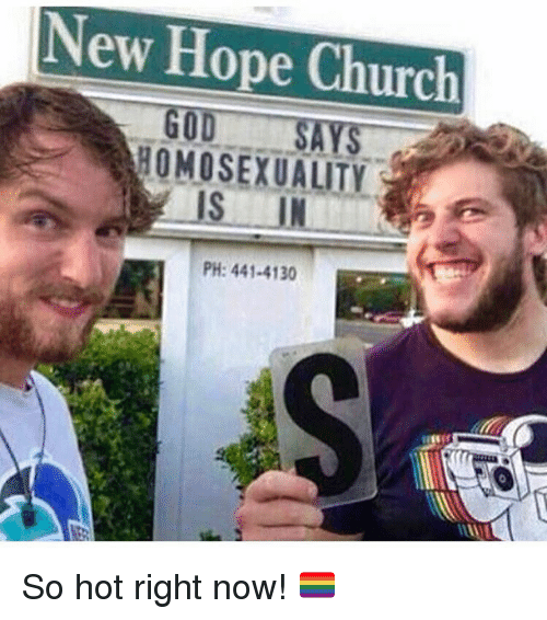 hot right now: New Hope Church  GOD  HOMOSEXUALITY  PH: 441-4130 So hot right now! 🏳️🌈