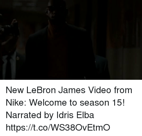 Idris Elba: New LeBron James Video from Nike: Welcome to season 15! Narrated by Idris Elba  https://t.co/WS38OvEtmO