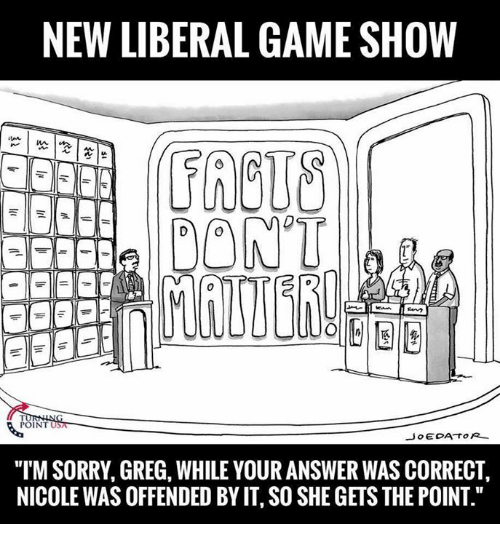 "torr: NEW LIBERAL GAMESHOW  DONT  POINT  Jo EDA TORR  ""ITM SORRY, GREG, WHILE YOUR ANSWER WAS CORRECT,  NICOLE WAS OFFENDED BYIT,SO SHE GETS THE POINT."""
