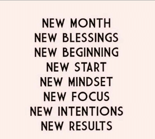 Mindset: NEW MONTH  NEW BLESSINGS  NEW BEGINNING  NEW START  NEW MINDSET  NEW FOCUS  NEW INTENTIONS  NEW RESULTS