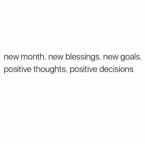new month new blessings new goals positive thoughts positive decisions 25978068 new month new blessings new goals positive thoughts positive,New Month Meme