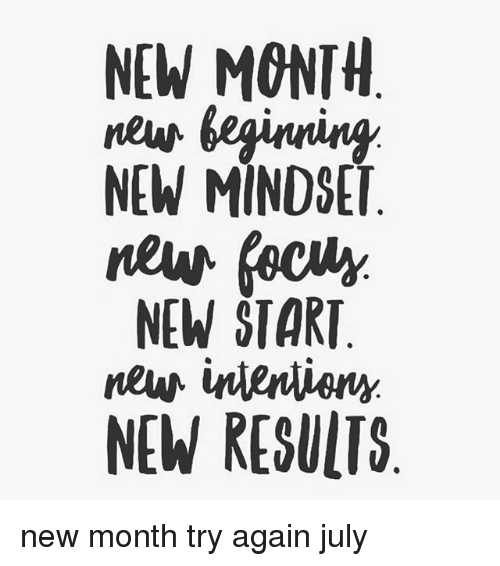 Memes, 🤖, and New: NEW MONTH  NEW MINDSET  NEW START  NEW RESULTS new month try again july