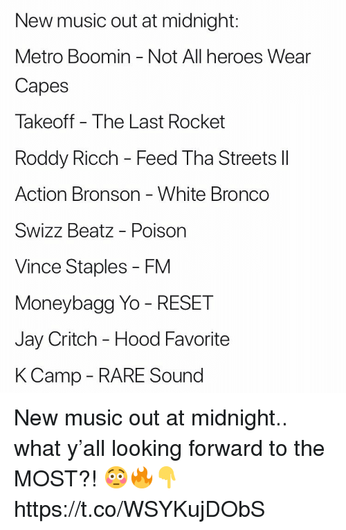Metro Boomin: New music out at midnight:  Metro Boomin Not All heroes Wear  Capes  Takeoff - The Last Rocket  Roddy Ricch - Feed Tha Streets lII  Action Bronson - White Bronco  Swizz Beatz - Poison  Vince Staples - FM  Moneybagg Yo - RESET  Jay Critch - Hood Favorite  KCamp - RARE Sound  ICC New music out at midnight.. what y'all looking forward to the MOST?! 😳🔥👇 https://t.co/WSYKujDObS