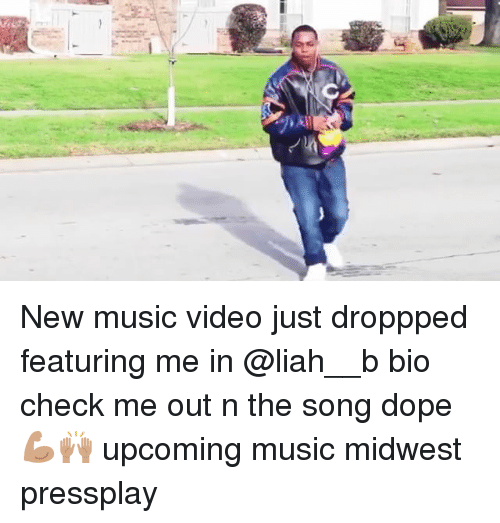 Dope, Memes, and Music: New music video just droppped featuring me in @liah__b bio check me out n the song dope 💪🏽🙌🏽 upcoming music midwest pressplay