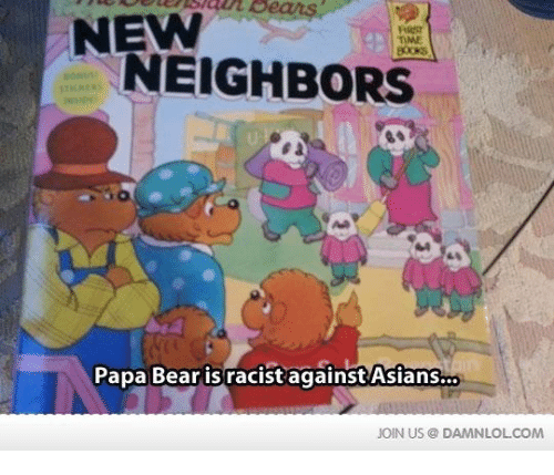 papa bear: NEW  NEIGHBORS  Papa Bear is racist against Asians  JOIN US DAMNLOLCOM
