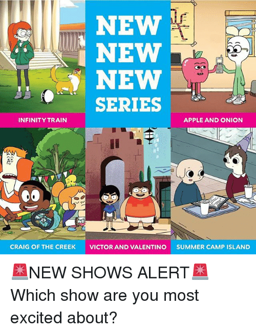 summer camp: NEW  NEW  ) NEW  SERIES  INFINITY TRAIN  APPLE AND ONION  CRAIG OF THE CREEK  VICTOR AND VALENTINO  SUMMER CAMP ISLAND 🚨NEW SHOWS ALERT🚨 Which show are you most excited about?
