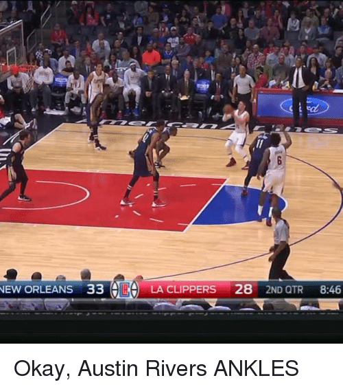 La Clippers: NEW ORLEANS 33 LA CLIPPERS 28 2ND OTR 8:46 Okay, Austin Rivers ANKLES