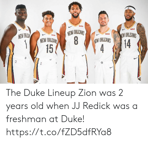 Ew: NEW ORLEANS  8  15  NEW ORLEN  EW ORLEANS  EARRINS  NEW ORLEANS  EW ORLEANS  14  4 The Duke Lineup  Zion was 2 years old when JJ Redick was a freshman at Duke! https://t.co/fZD5dfRYa8