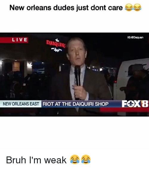 Funny, Riot, and New Orleans: New orleans dudes just dont care  IG:aDaquan  LIVE  DAIQUIR  NEW ORLEANS EAST  RIOT AT THE DAIQUIRI SHOP  FCXB Bruh I'm weak 😂😂