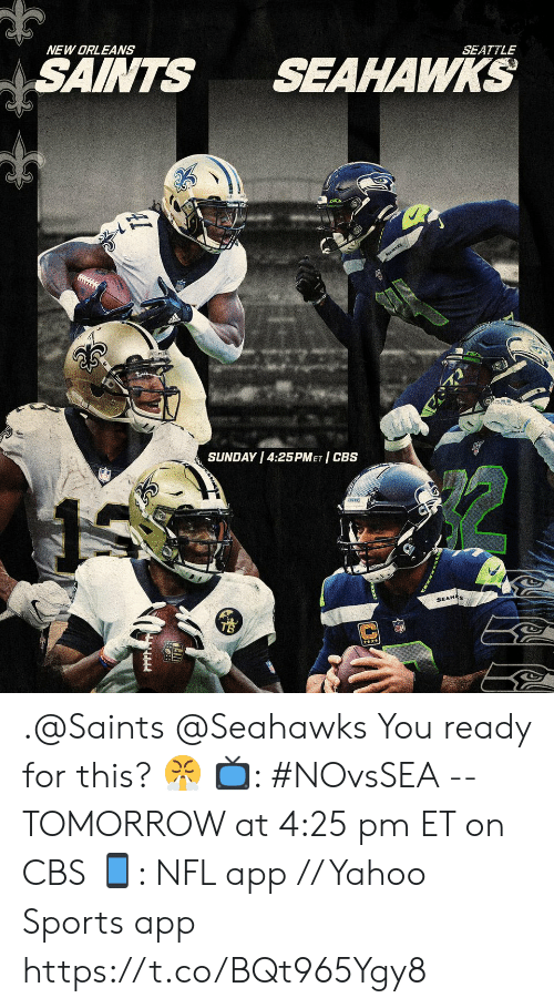 You Ready: NEW ORLEANS  SAINTS  SEAHAWKS  SEATTLE  SEAWKS  SUNDAY 4:25PMET CBS  SEAHAS .@Saints @Seahawks You ready for this? 😤  📺: #NOvsSEA -- TOMORROW at 4:25 pm ET on CBS 📱: NFL app // Yahoo Sports app https://t.co/BQt965Ygy8