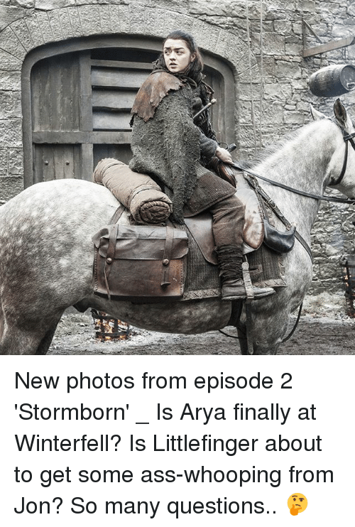 Ass, Memes, and Ass Whooping: New photos from episode 2 'Stormborn' _ Is Arya finally at Winterfell? Is Littlefinger about to get some ass-whooping from Jon? So many questions.. 🤔
