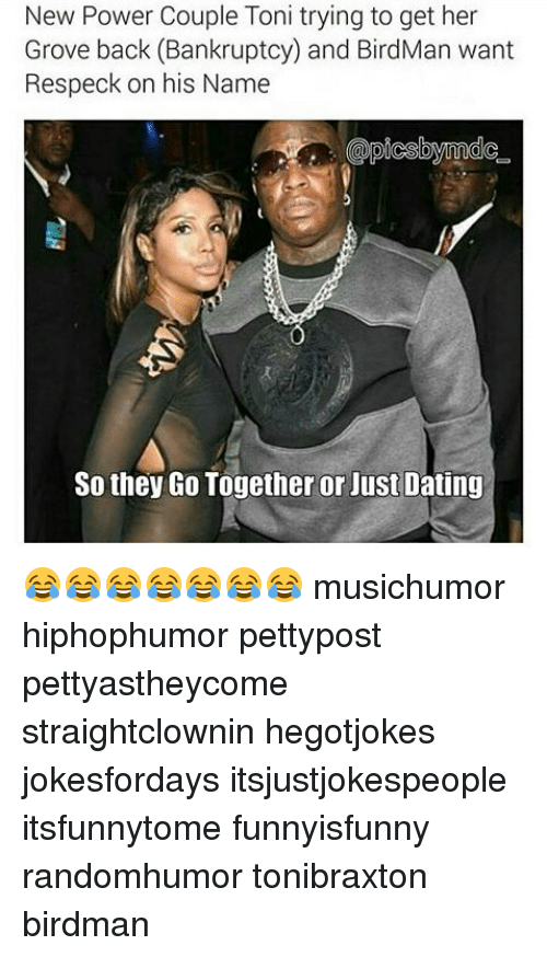 Birdman, Dating, and Memes: New Power Couple Toni trying to get her  Grove back (Bankruptcy) and BirdMan want  Respeck on his Name  @picsbymda  So they Go Together or Just Dating 😂😂😂😂😂😂😂 musichumor hiphophumor pettypost pettyastheycome straightclownin hegotjokes jokesfordays itsjustjokespeople itsfunnytome funnyisfunny randomhumor tonibraxton birdman