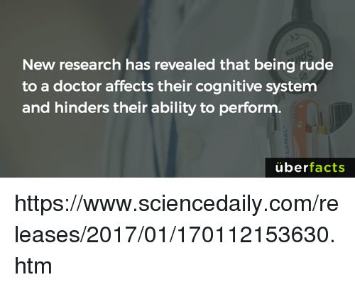 Memes, Rude, and Uber: New research has revealed that being rude  to a doctor affects their cognitive system  and hinders their ability to perform.  uber  facts https://www.sciencedaily.com/releases/2017/01/170112153630.htm