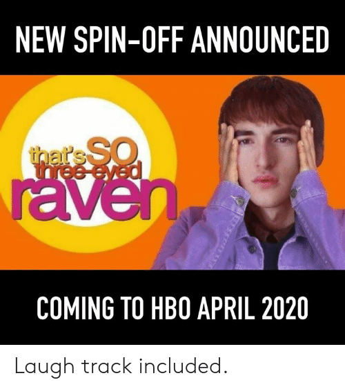 spin off: NEW SPIN-OFF ANNOUNCED  COMING TO HBO APRIL 2020 Laugh track included.