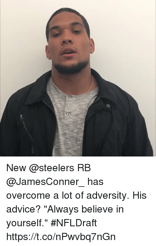 "adversity: New @steelers RB @JamesConner_ has overcome a lot of adversity. His advice?  ""Always believe in yourself.""  #NFLDraft https://t.co/nPwvbq7nGn"