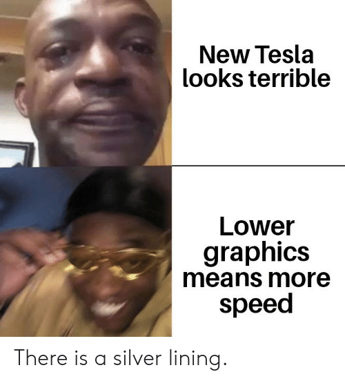 Silver: New Tesla  looks terrible  Lower  graphics  means more  speed There is a silver lining.