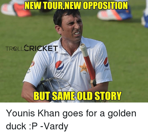Memes, Duck, and Ducks: NEW TOUR NEW OPPOSITION  TROLL ET  BUT SAIMEOLD STORY Younis Khan goes for a golden duck :P  -Vardy