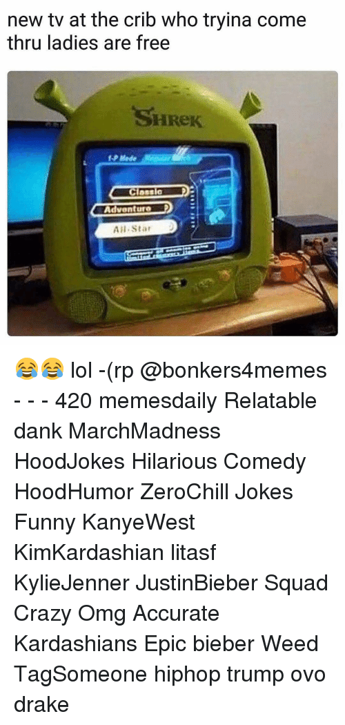 All Star, Drake, and Kardashians: new tv at the crib who tryina come  thru ladies are free  SHRek  Adventura  All Star 😂😂 lol -(rp @bonkers4memes - - - 420 memesdaily Relatable dank MarchMadness HoodJokes Hilarious Comedy HoodHumor ZeroChill Jokes Funny KanyeWest KimKardashian litasf KylieJenner JustinBieber Squad Crazy Omg Accurate Kardashians Epic bieber Weed TagSomeone hiphop trump ovo drake