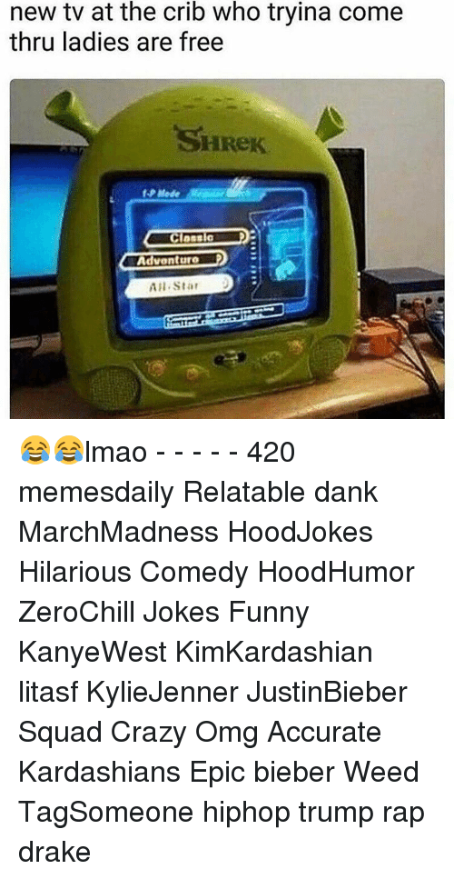 All Star, Memes, and 🤖: new tv at the crib who tryina come  thru ladies are free  Mede  Clans  Advant thro  All Star 😂😂lmao - - - - - 420 memesdaily Relatable dank MarchMadness HoodJokes Hilarious Comedy HoodHumor ZeroChill Jokes Funny KanyeWest KimKardashian litasf KylieJenner JustinBieber Squad Crazy Omg Accurate Kardashians Epic bieber Weed TagSomeone hiphop trump rap drake