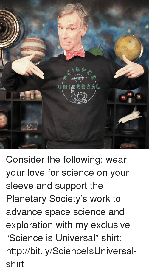 """Dank, 🤖, and Spaces: NEW  U N E R S A L Consider the following: wear your love for science on your sleeve and support the Planetary Society's work to advance  space science and exploration with my exclusive """"Science is Universal"""" shirt:  http://bit.ly/ScienceIsUniversal-shirt"""