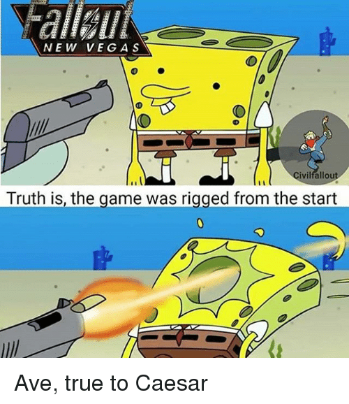 Memes, The Game, and True: NEW VEGA S  Civilfallout  Truth is, the game was rigged from the start Ave, true to Caesar