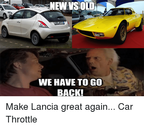 we have to go back: NEW VS OLD  WE HAVE TO GO  BACK! Make Lancia great again... Car Throttle