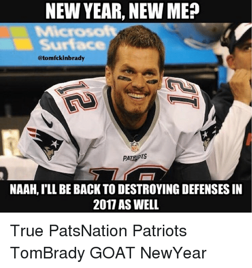 Memes, Goat, and New Year New Me: NEW YEAR, NEW ME  MMicrosof  Surface  otomfckinbrady  NAAH, ILL BE BACK TO DESTROYING DEFENSES IN  2017 AS WELL True PatsNation Patriots TomBrady GOAT NewYear