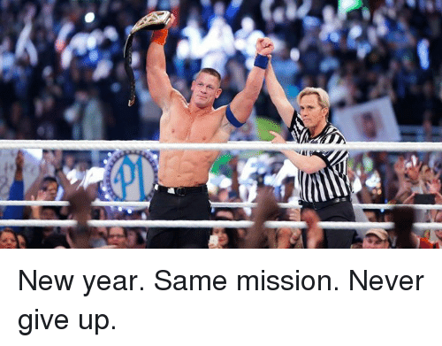 New Year's, Never, and New: New year. Same mission. Never give up.