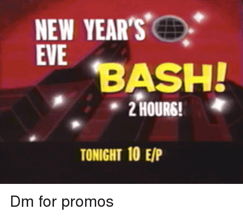 bash: NEW YEARS  EVE  BASH!  2 HOURS!  TONIGHT 10 E/P Dm for promos
