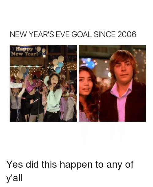 Girl, Eve, and New Years Eve: NEW YEAR'S EVE GOAL SINCE 2006  Happy  Year Yes did this happen to any of y'all