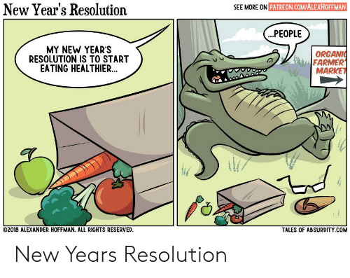 tales of: New Year's Resolution  SEE MORE ON PATREON.COMIALEXHOFFMAN  .PEOPLE  MY NEW YEAR'S  RESOLUTION IS TO START  EATING HEALTHIER..  ORGANI  FARMER  MARKET  02018 ALEXANDER HOFFMAN. ALL RIGHTS RESERVED  TALES OF ABSURDITY.COM New Years Resolution