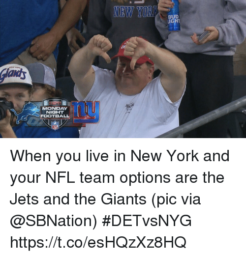 Football, New York, and Nfl: NEW YOR  BUD  IGHT  MONDAY  NIGHT  FOOTBALL When you live in New York and your NFL team options are the Jets and the Giants  (pic via @SBNation) #DETvsNYG https://t.co/esHQzXz8HQ
