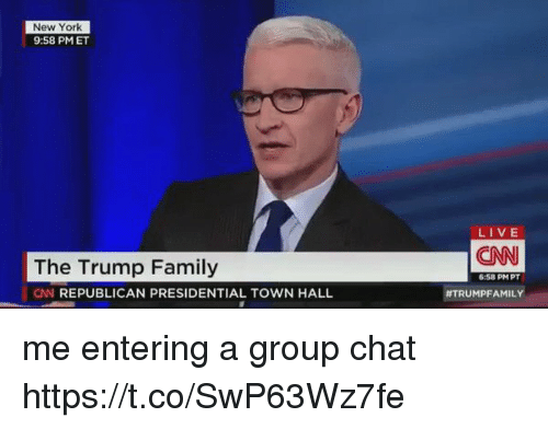 cnn.com, Family, and Group Chat: New York  9:58 PM ET  The Trump Family  CN REPUBLICAN PRESIDENTIAL TOWN HALL  LIVE  CNN  6:58 PM PT  ATRUMPFAMILY me entering a group chat https://t.co/SwP63Wz7fe