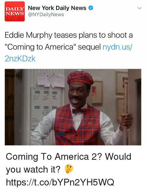 """America, Eddie Murphy, and Memes: New York Daily News  DAILY  NEWS  @NY aily News  Eddie Murphy teases plans to shoot a  """"Coming to America"""" sequel  nydn.us/  2nzKDzk Coming To America 2? Would you watch it? 🤔 https://t.co/bYPn2YH5WQ"""