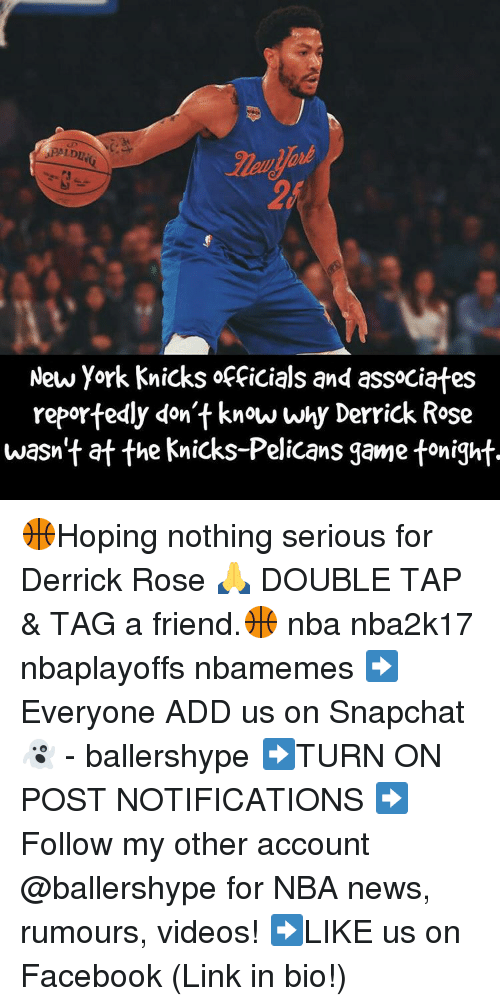 Derrick Rose, New York Knicks, and Nba: New York Knicks officials and associates  reportedly don't know why Derrick Rose  wasn't at the Knicks Pelicans game tonight. 🏀Hoping nothing serious for Derrick Rose 🙏 DOUBLE TAP & TAG a friend.🏀 nba nba2k17 nbaplayoffs nbamemes ➡Everyone ADD us on Snapchat 👻 - ballershype ➡TURN ON POST NOTIFICATIONS ➡Follow my other account @ballershype for NBA news, rumours, videos! ➡LIKE us on Facebook (Link in bio!)