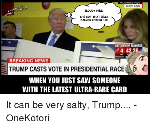 belly dancer: New York  LIVE MEMES  ONE LOVE BLOODY HELL  SHE GOT THAT BELLY  DANCER KOTORI URI  ELECTIONNGHINAMERICA  4 4236  BREAKING NEWS  TRUMP CASTS VOTE IN PRESIDENTIAL RACE C  WHEN YOU JUST SAW SOMEONE It can be very salty, Trump....  - OneKotori