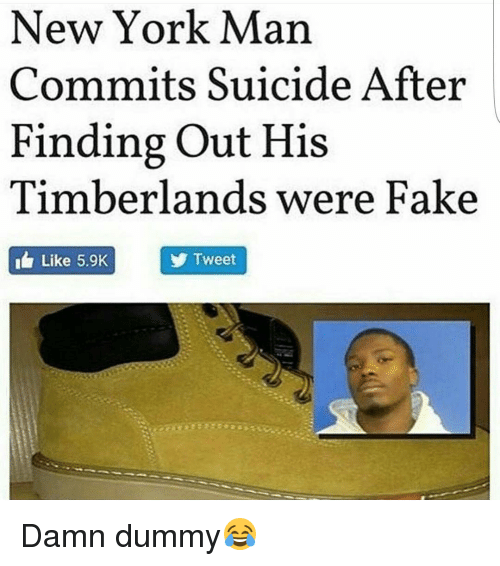 Memes, Timberland, and 🤖: New York Man  Commits Suicide After  Finding out His  Timberlands were Fake  I Like 5.9K  Tweet Damn dummy😂