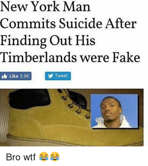 Memes, Timberland, and 🤖: New York Man  Man  Commits Suicide After  Finding out His  Timberlands were Fake  I Like 5.9K  Tweet Bro wtf 😂😂