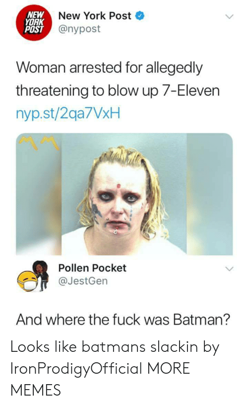 7-Eleven: NEW  YORK  POST  New York Post  @nypost  Woman arrested for allegedly  threatening to blow up 7-Eleven  nyp.st/2qa7VxH  Pollen Pocket  @JestGen  And where the fuck was Batman? Looks like batmans slackin by IronProdigyOfficial MORE MEMES