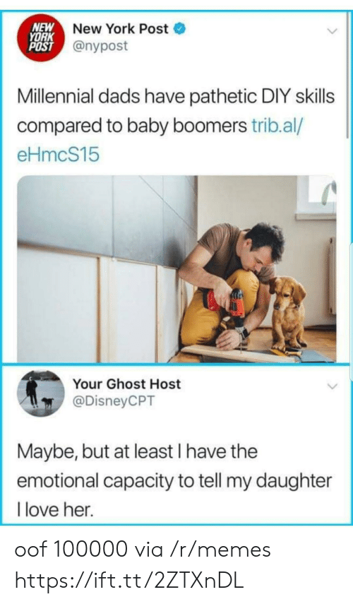 New York Post: NEW  YORK  POST @nypost  New York Post  Millennial dads have pathetic DIY skills  compared to baby boomers trib.al/  eHmcS15  Your Ghost Host  @DisneyCPT  Maybe, but at least I have the  emotional capacity to tell my daughter  love her. oof 100000 via /r/memes https://ift.tt/2ZTXnDL